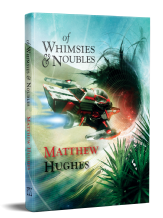 Of Whimsies and Noubles [hardcover] by Matthew Hughes